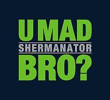 SHERMANATOR - U MAD BRO? by Sportswear