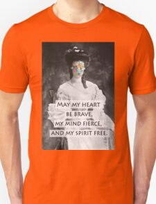 May my heart be brave, my mind fierce, and my spirit free T-Shirt