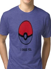 Pokéball - I Choose You Tri-blend T-Shirt