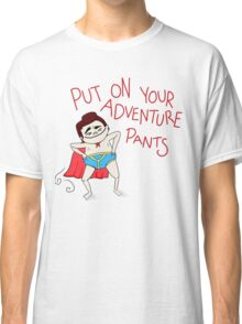 Put On Your Adventure Pants! Classic T-Shirt