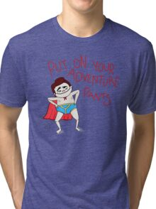 Put On Your Adventure Pants! Tri-blend T-Shirt