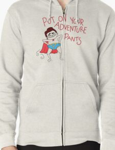 Put On Your Adventure Pants! Zipped Hoodie