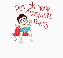 Put On Your Adventure Pants! Unisex T-Shirt