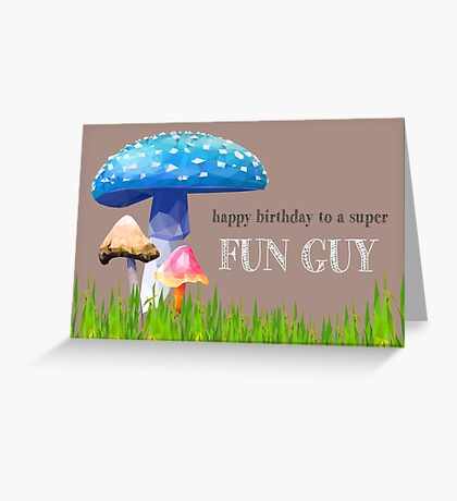 Happy Birthday, Fun Guy Greeting Card