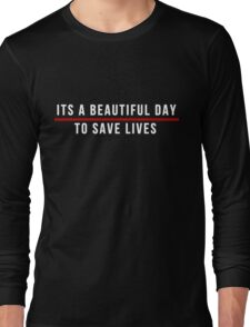 Its A Beautiful Day to Save Lives  White Lettering Long Sleeve T-Shirt