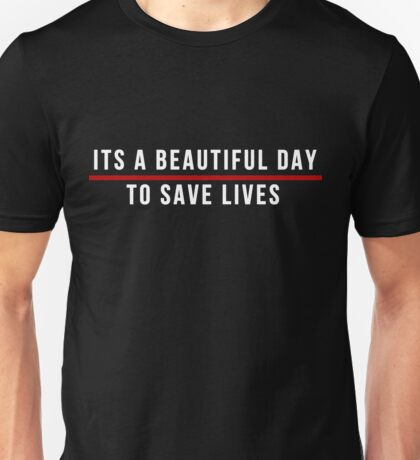 Its A Beautiful Day to Save Lives  White Lettering Unisex T-Shirt