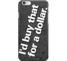 I'd buy that for a dollar. iPhone Case/Skin