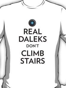 Real Daleks Don't Climb Stairs T-Shirt