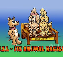 B.S.L - ITS ANIMAL RACISM by NHR CARTOONS .