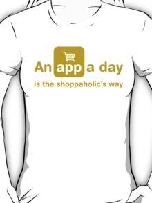 An app a day is the shoppaholic's way T-Shirt