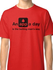 An app a day is the betting man's way Classic T-Shirt