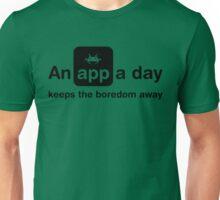 An app a day keeps the boredom away Unisex T-Shirt