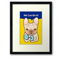 Frenchie Can Do It With You Framed Print