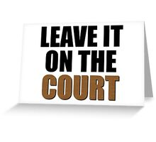 Leave It On The Court Greeting Card