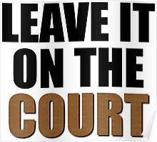 Leave It On The Court Poster