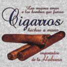Women Love Men Who Smoke Cigars  -  Las Mujeres Aman a Los Hombres que Fuman Cigarros by Buckwhite