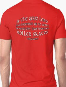 Because Roller Skates T-Shirt