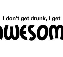 I don´t get drunk, I get Awesome by Megaphone Store