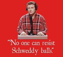 """No one can resist my Schweddy balls."" T-Shirt"