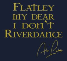 Flatley, My Dear, I Don't Riverdance! by GarfunkelArt