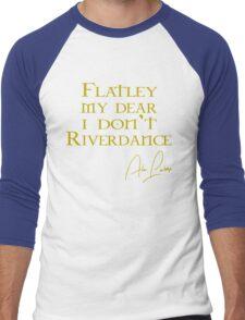 Flatley, My Dear, I Don't Riverdance! Men's Baseball ¾ T-Shirt