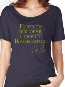 Flatley, My Dear, I Don't Riverdance! Women's Relaxed Fit T-Shirt