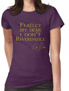 Flatley, My Dear, I Don't Riverdance! Womens Fitted T-Shirt