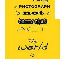 Photography is not terrorism! by Heather Freeman
