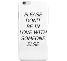 Please Don't Be In Love iPhone Case/Skin