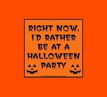 Right Now, I'd Rather Be At A Halloween Party Unisex T-Shirt