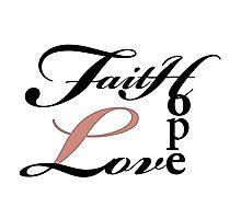 Faith Hope Love Photographic Print