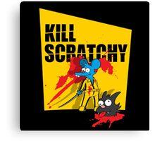 Kill Scratchy Canvas Print