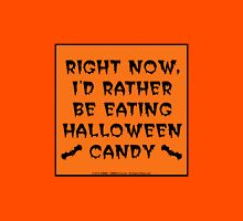 Right Now, I'd Rather Be Eating Halloween Candy Unisex T-Shirt