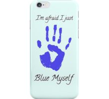 I'm afraid I just blue myself iPhone Case/Skin