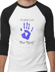 I'm afraid I just blue myself Men's Baseball ¾ T-Shirt