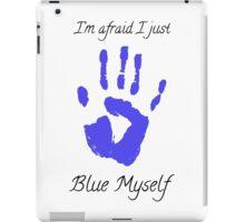 I'm afraid I just blue myself iPad Case/Skin