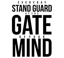 Everyday Stand Guard at the gate of your Mind Photographic Print
