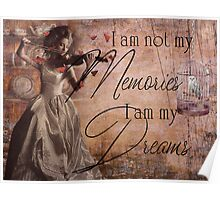 I am not my Memories, I am my Dreams Poster