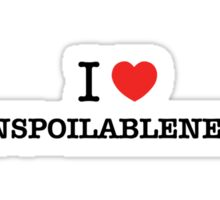 I Love UNSPOILABLENESS Sticker