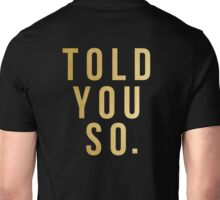 Told You So Unisex T-Shirt