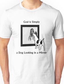 God is Simply a Dog looking in a Mirror Unisex T-Shirt