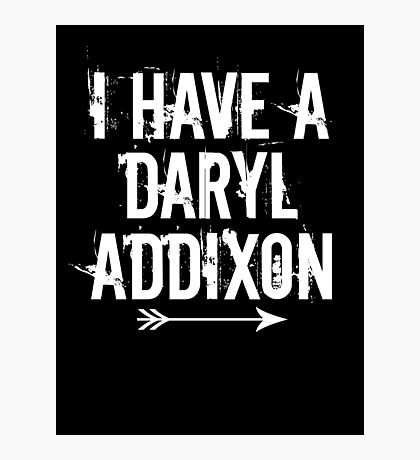 I HAVE A DARYL ADDIXON Photographic Print