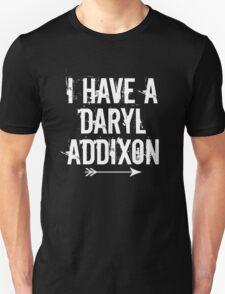I HAVE A DARYL ADDIXON T-Shirt