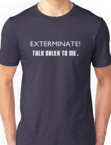 Talk Dalek To Me. Unisex T-Shirt