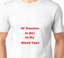 B Positive is Not My Blood Type Unisex T-Shirt