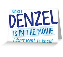 Unless DENZEL is in the movie I don't want to know! Greeting Card