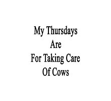 My Thursdays Are For Taking Care Of Cows  by supernova23