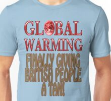 Global Warming: Finally giving British People to get a tan! Unisex T-Shirt