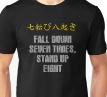 Fall down seven times, stand up eight Unisex T-Shirt