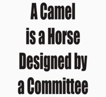 A Camel is a Horse Designed by a Committee by GolemAura